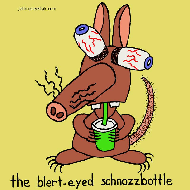The Blert-Eyed Schnozzbottle