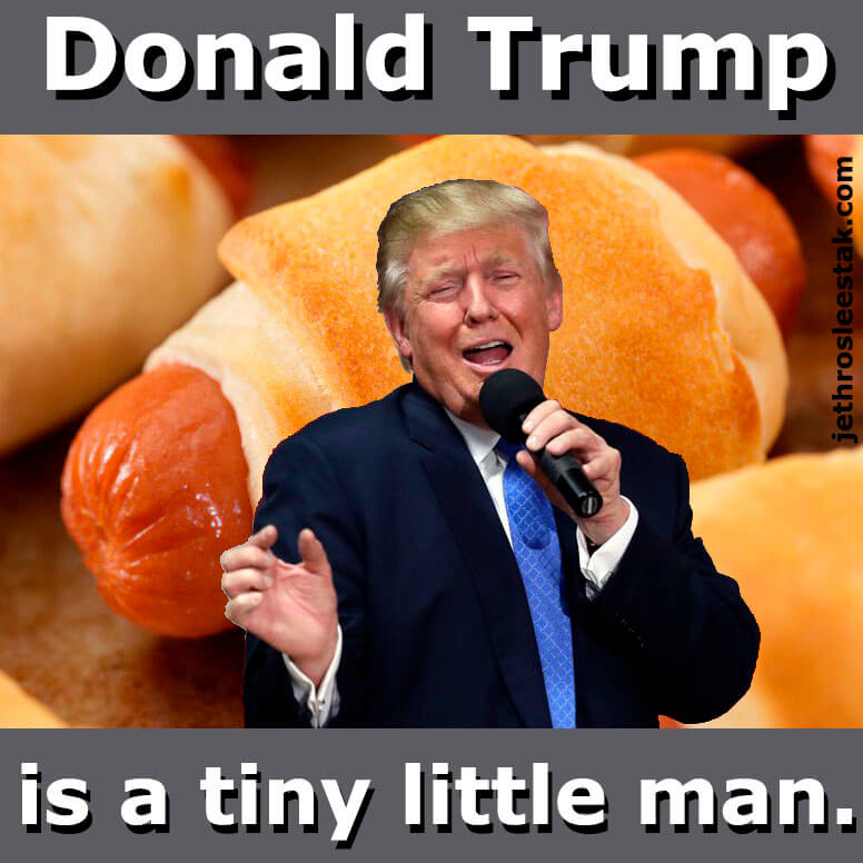 Donald Trump Is A Tiny Little Man