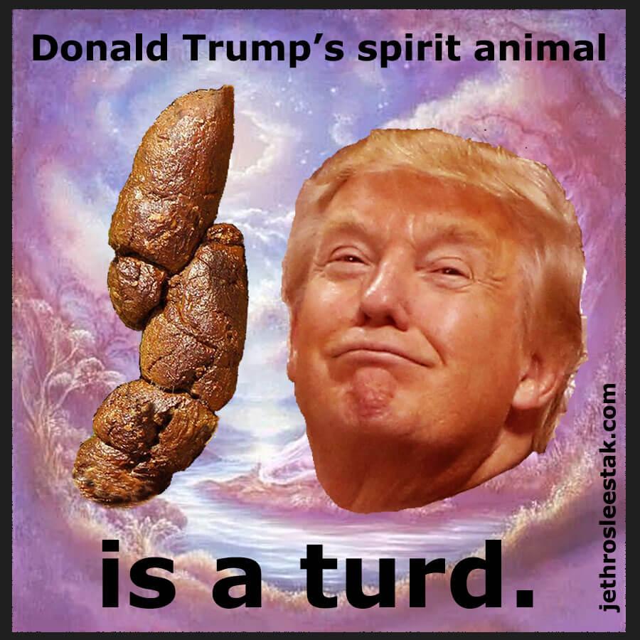 Donald Trump's Spirit Animal Is A Turd v7